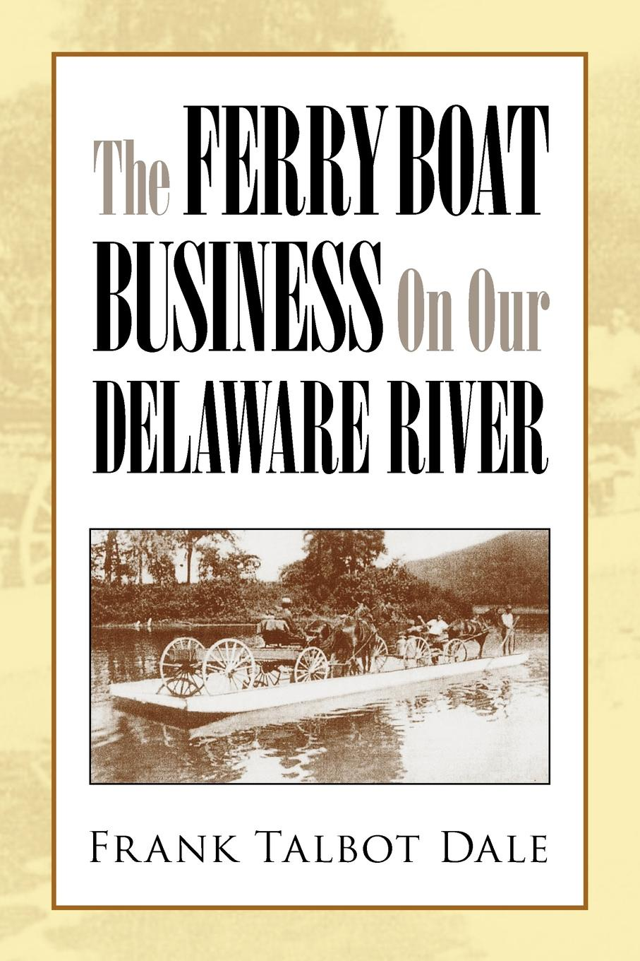 Frank Talbot Dale The Ferry Boat Business on Our Delaware River стоимость