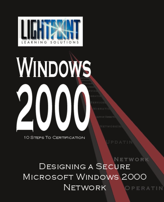 Designing a Secure Microsoft Windows 2000 Network ари каплан мортен ш нильсен windows 2000 изнутри