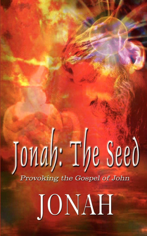 Jonah Jonah. The Seed: Provoking the Gospel of John stella cipres gospel of john