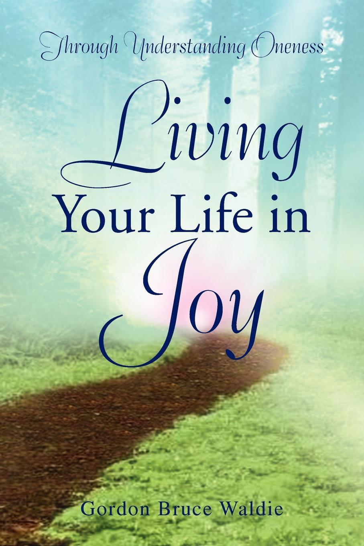 Gordon Bruce Waldie Living Your Life in Joy стоимость