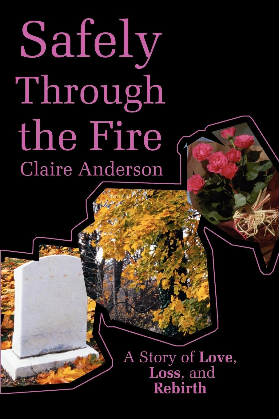 Фото - Claire Anderson Safely Through the Fire. A Story of Love, Loss, and Rebirth a column of fire