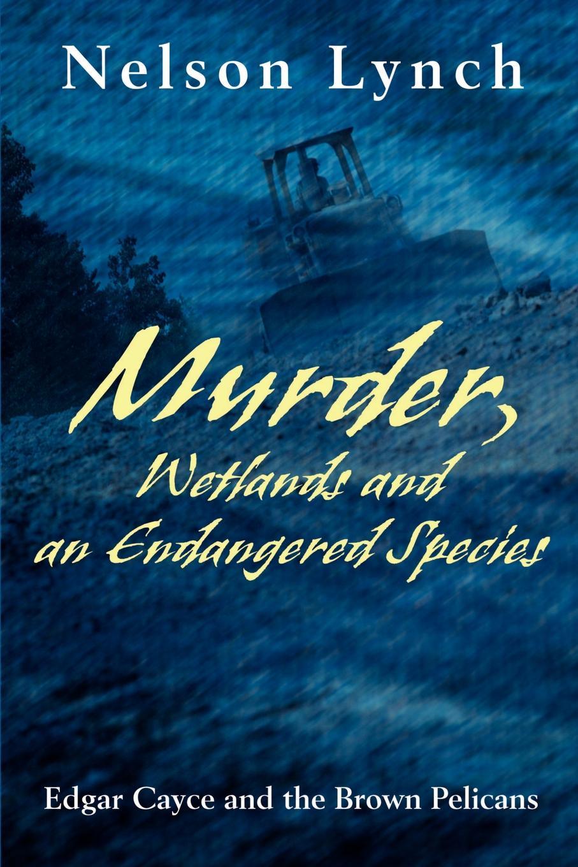 Nelson Lynch Murder, Wetlands and an Endangered Species. Edgar Cayce the Brown Pelicans