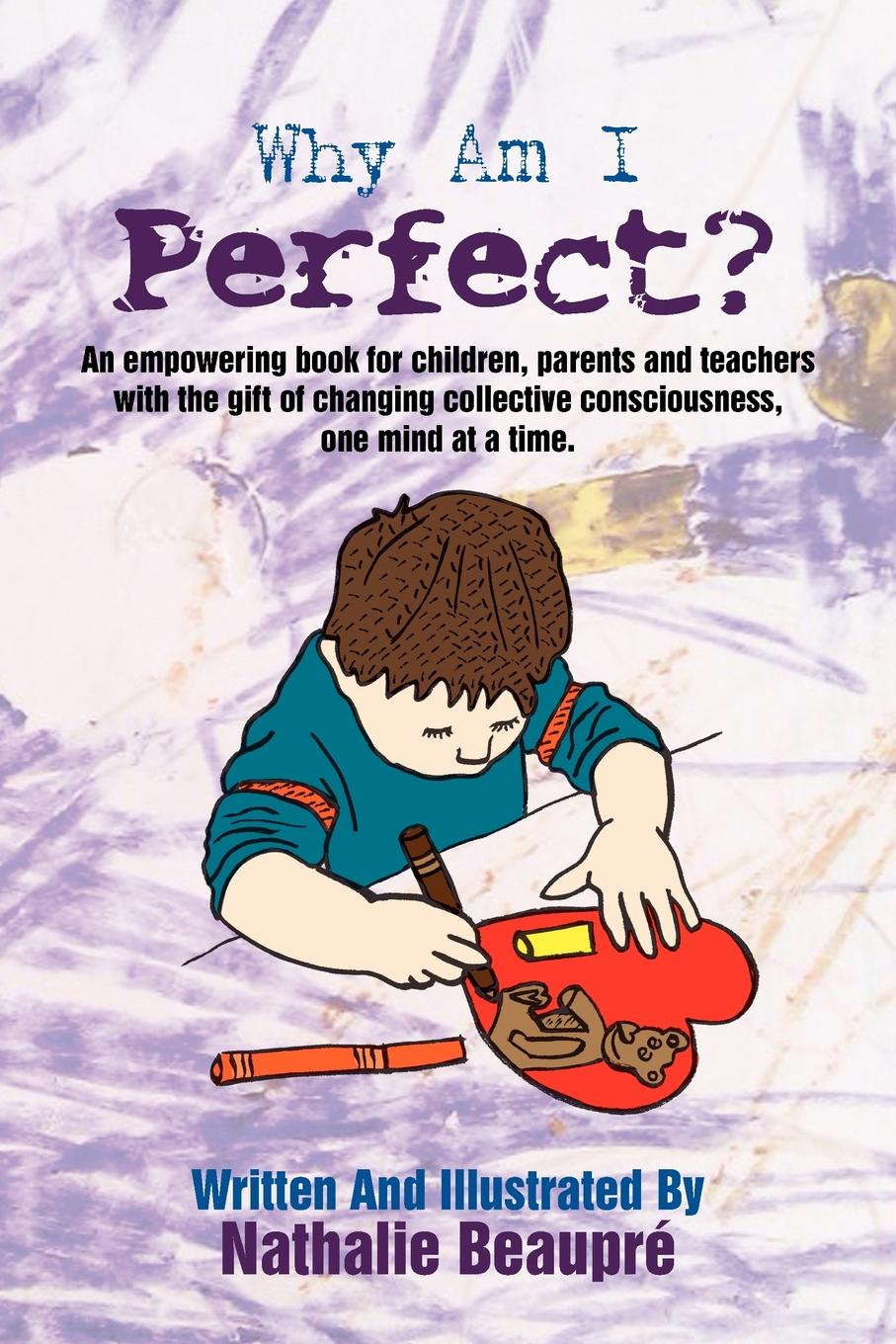 Nathalie Beaupré Why am I Perfect?. An empowering book written for children first our first book