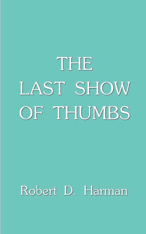 Robert D. Harman The Last Show of Thumbs