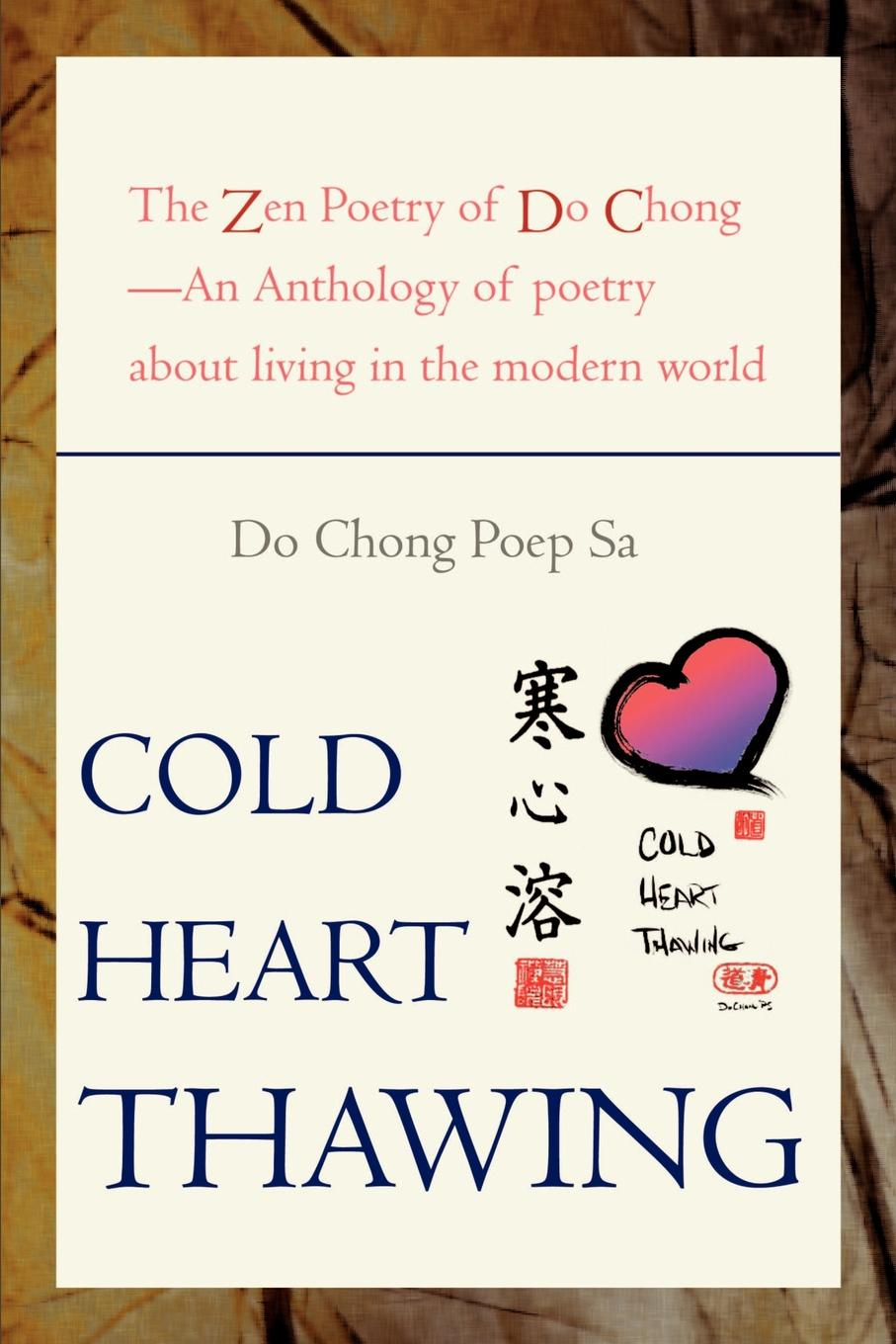 Do Chong Poep Sa Cold Heart Thawing. The Zen Poetry of Do Chong--An Anthology of Poetry about Living in the Modern World do chong poep sa cold heart thawing the zen poetry of do chong an anthology of poetry about living in the modern world