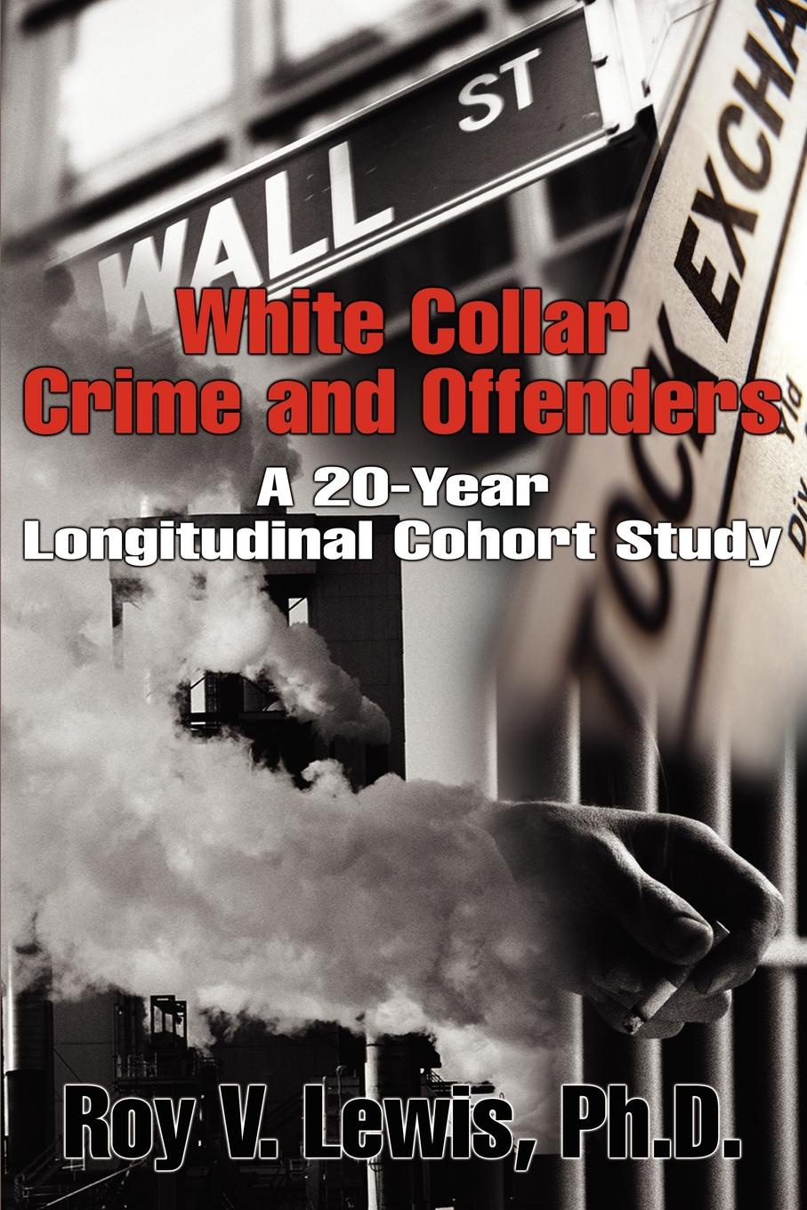 Фото - Roy V. Lewis White Collar Crime and Offenders. A 20-Year Longitudinal Cohort Study white colander crime