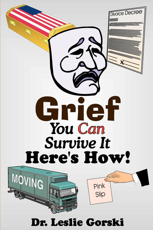 Leslie Gorski Grief You Can Survive It Here s How! недорго, оригинальная цена