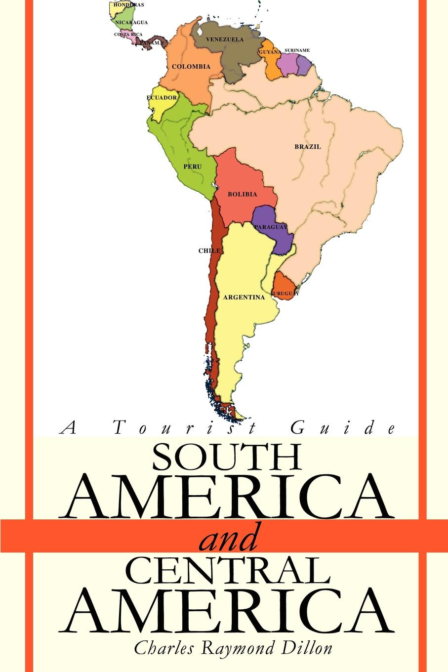 Charles R. Dillon South America and Central America. A Tourist Guide