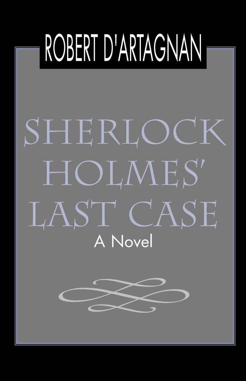 Robert DArtagnan Sherlock Holmes Last Case