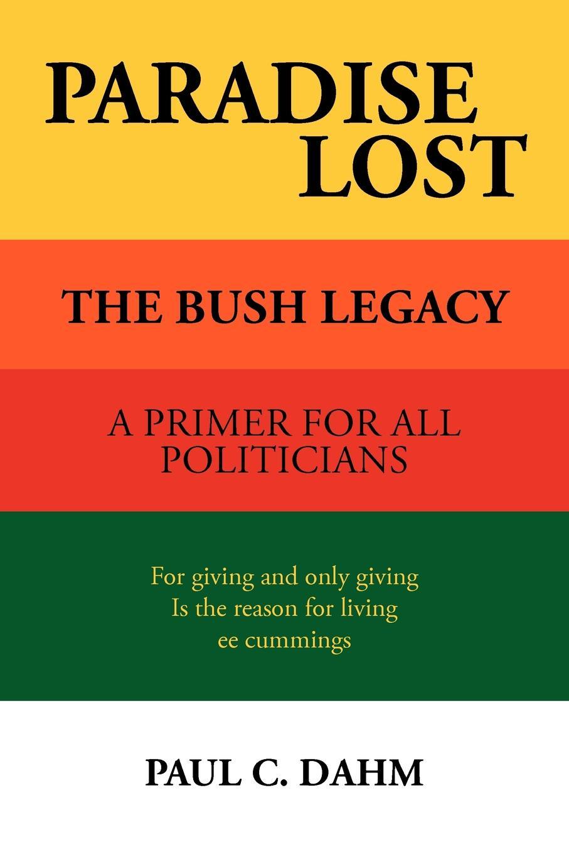 Paul C. Dahm Paradise Lost. The Bush Legacy цена и фото