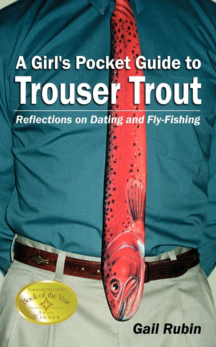 Фото - Gail Rubin A Girl's Pocket Guide to Trouser Trout. Reflections on Dating and Fly-Fishing набор нахлыстовый guideline kispiox trout fly fishing kit