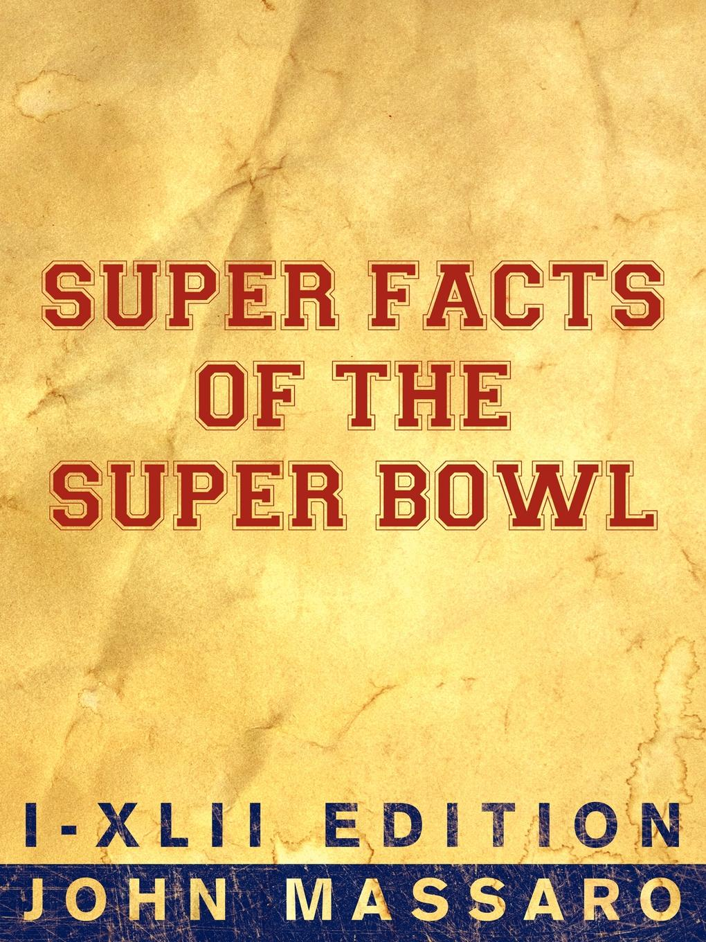 John Massaro Super Facts Of The Super Bowl. I-XLII Edition прочие услуги консультация пакет i super vip