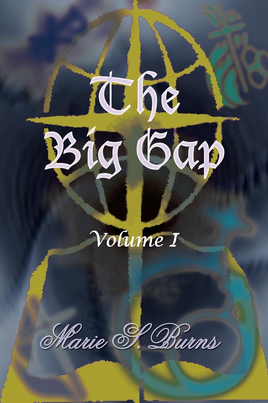 Marie S. Burns The Big Gap. Volume I marie s burns the big gap volume i