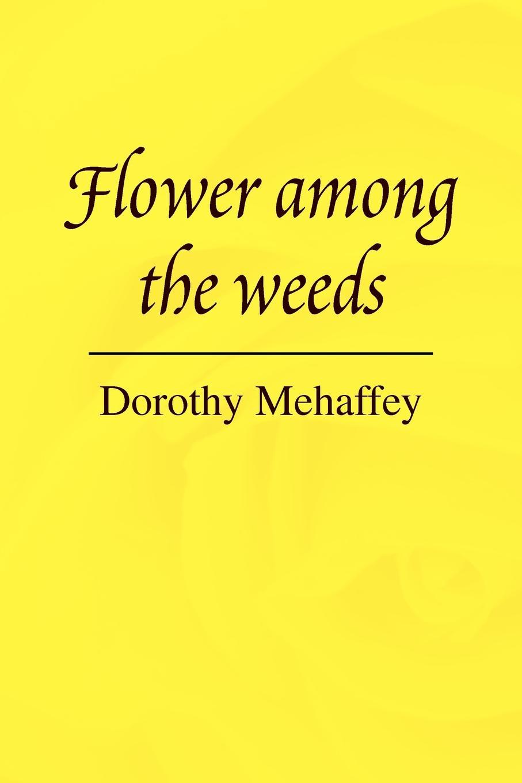 Dorothy Mehaffey Flower Among the Weeds gunter nitsch weeds like us