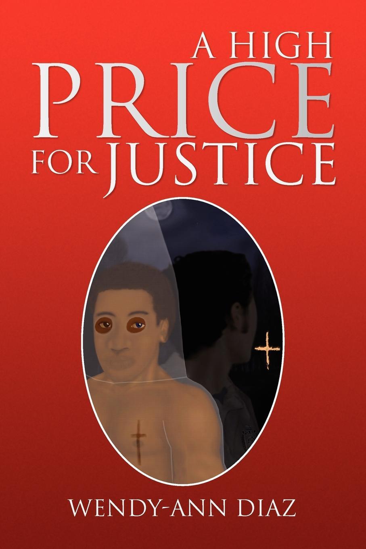 лучшая цена Wendy-Ann Diaz A High Price for Justice