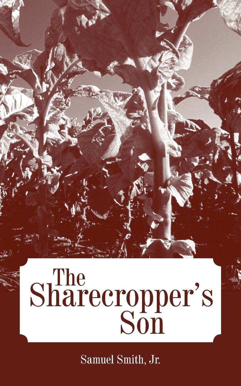 Samuel Smith Jr. The Sharecropper's Son the son