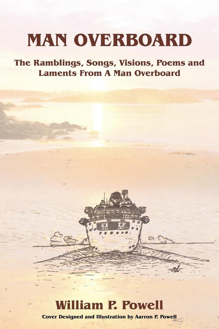 William P. Powell MAN OVERBOARD. The Ramblings, Songs, Visions, Poems and Laments From A Man Overboard maryann p diedwardo pennsylvania voices book two appaloosa visions