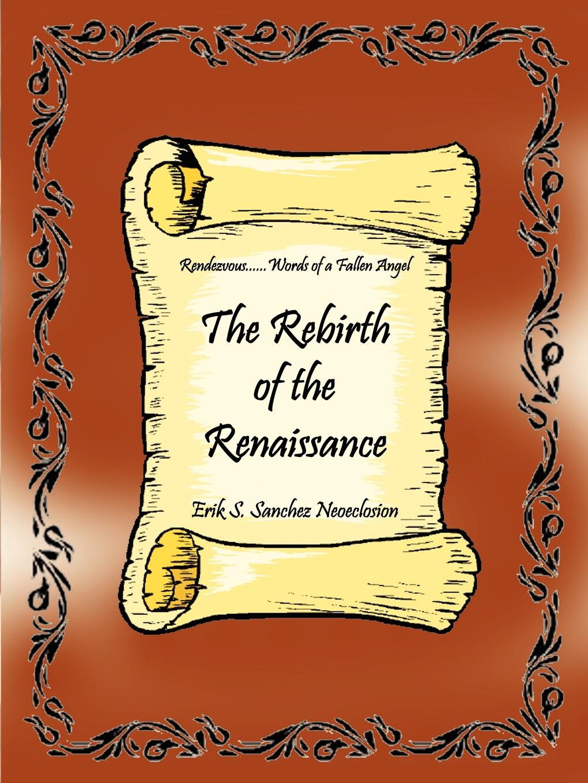 Erik S. Sanchez The Rebirth of the Renaissance. Rendezvous......Words of a Fallen Angel anne mather fallen angel