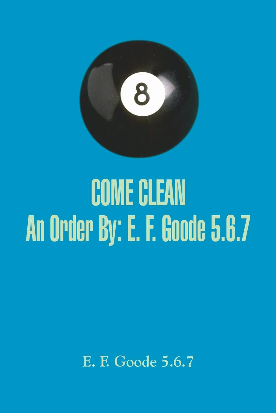 E. F. Goode 5.6.7 COME CLEAN An Order By. E. F. Goode 5.6.7 цена