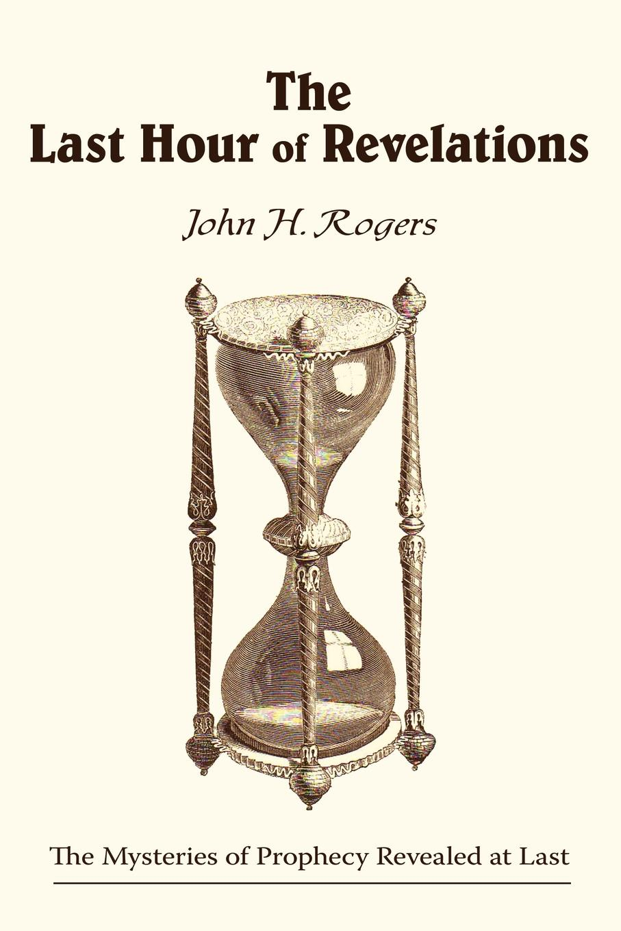 John H. Rogers The Last Hour of Revelations the hour master