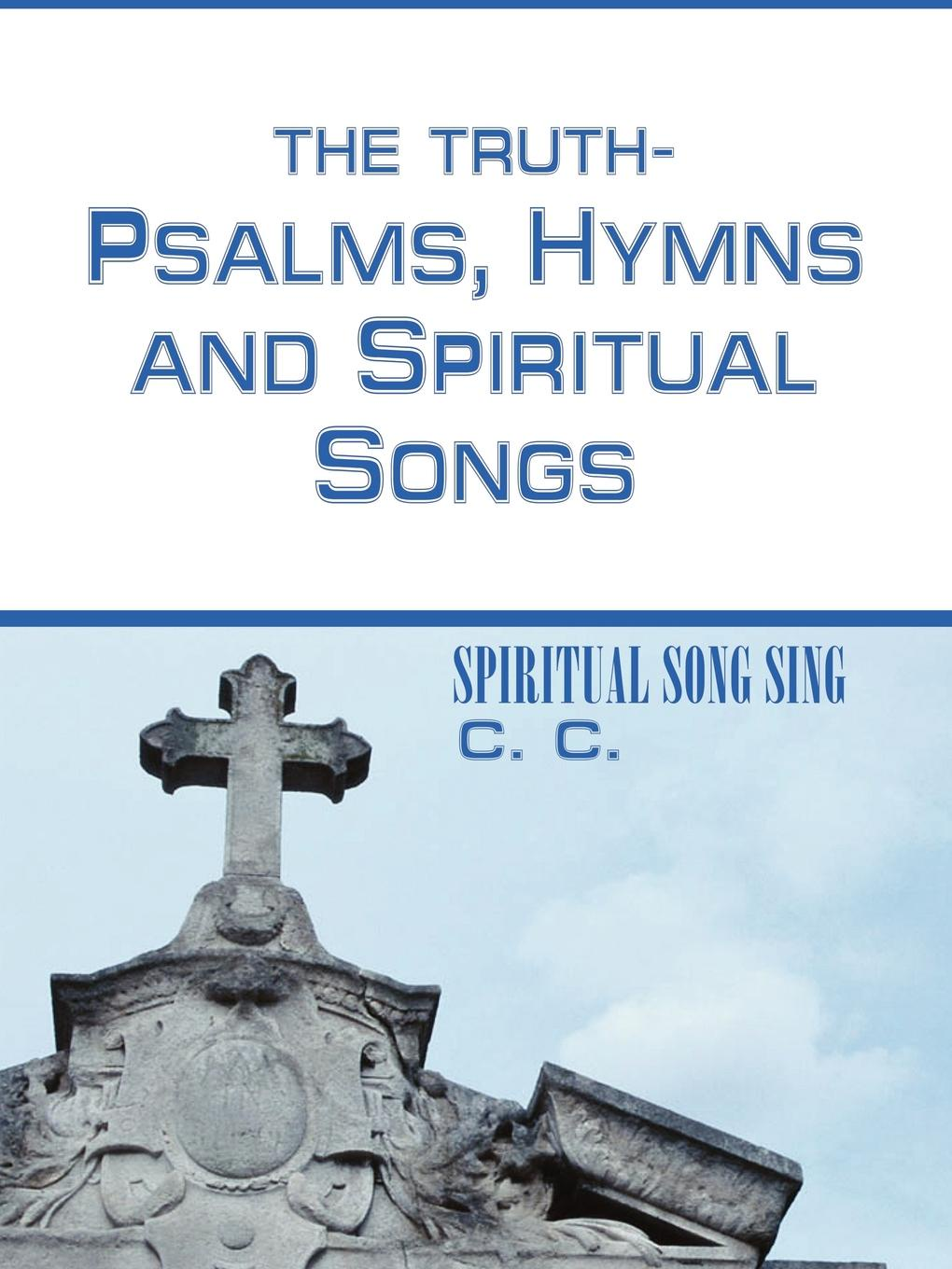 C C. THE TRUTH-PSALMS, HYMNS and SPIRITUAL SONGS. SPIRITUAL SONG SING c nielsen hymns and sacred songs