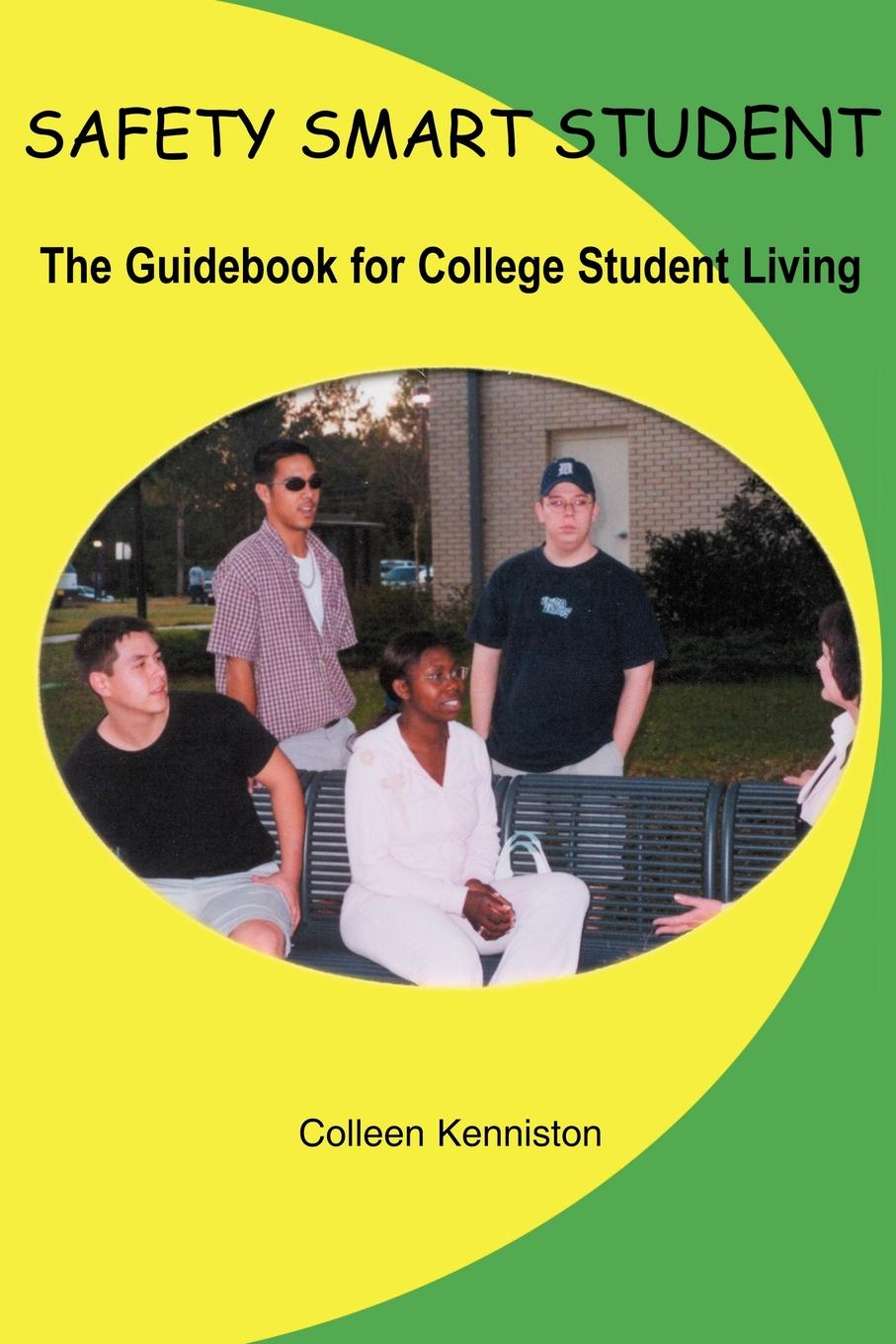 Colleen Kenniston SAFETY SMART STUDENT. The Guidebook for College Student Living