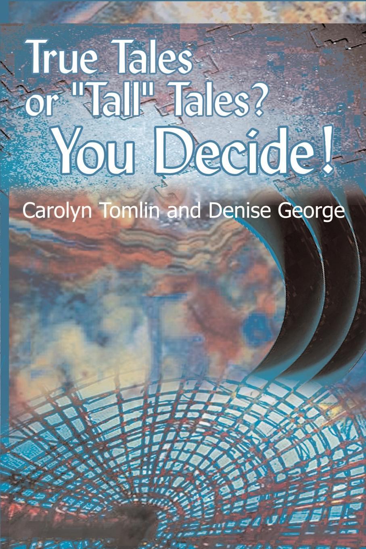 Carolyn Tomlin, Denise George True Tales or Tall Tales? You Decide!. Volume 1 elbe fibonacci tales knight tales