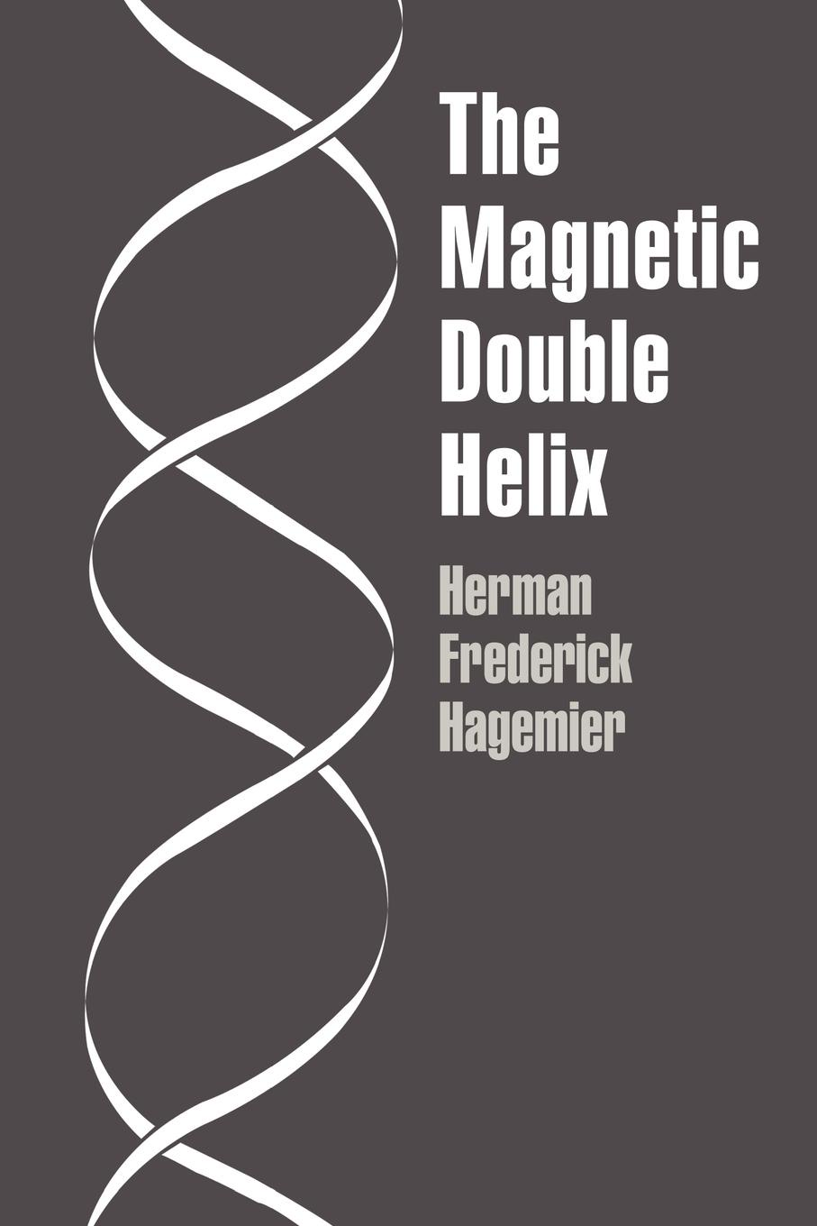 Herman Frederick Hagemier The Magnetic Double Helix, III все цены