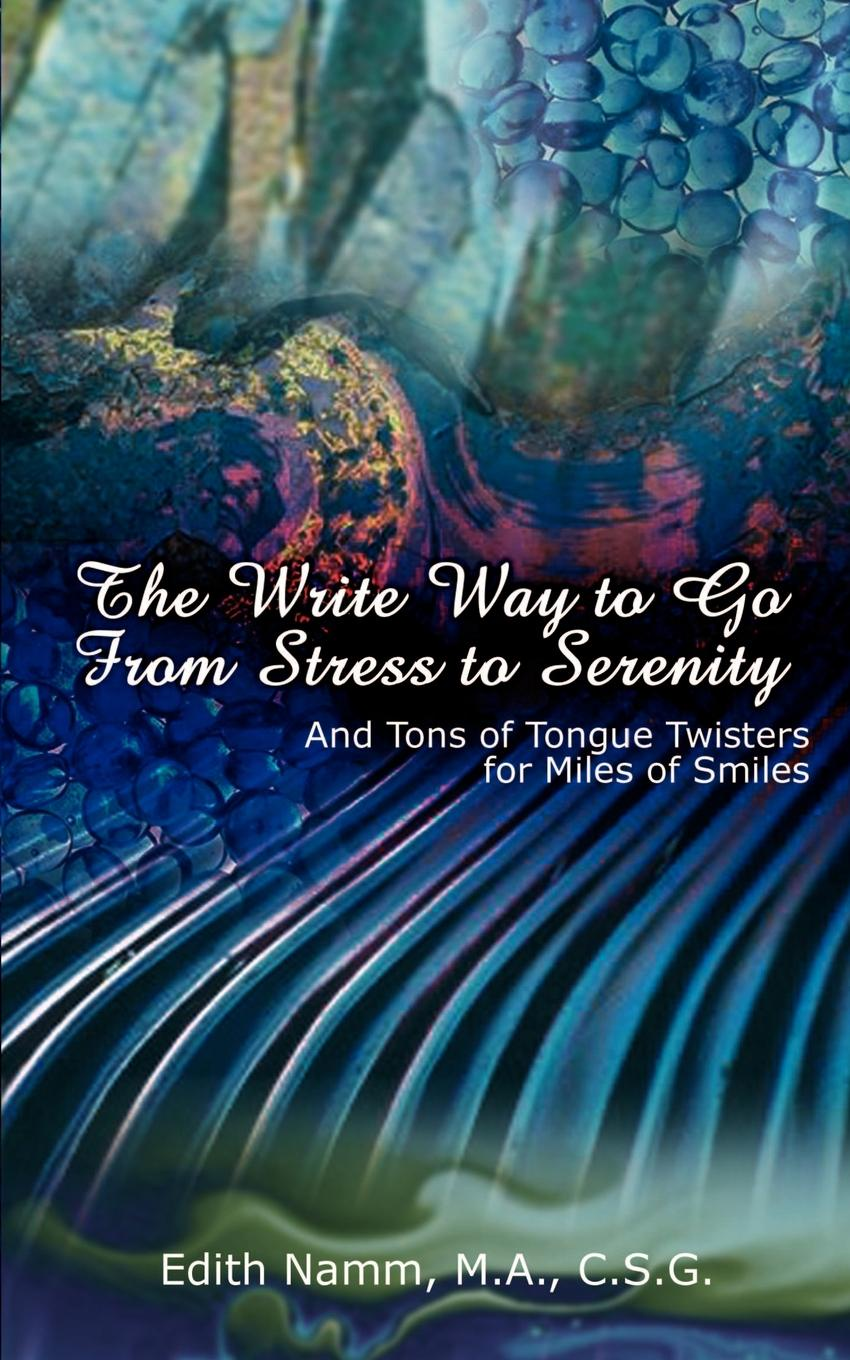 Edith Namm The Write Way to Go from Stress to Serenity. And Tons of Tongue Twisters for Miles of Smiles no one the scarred page of smiles