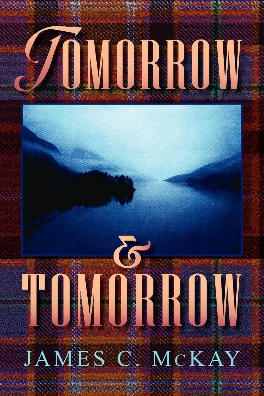 James C. McKay Tomorrow and Tomorrow if tomorrow comes