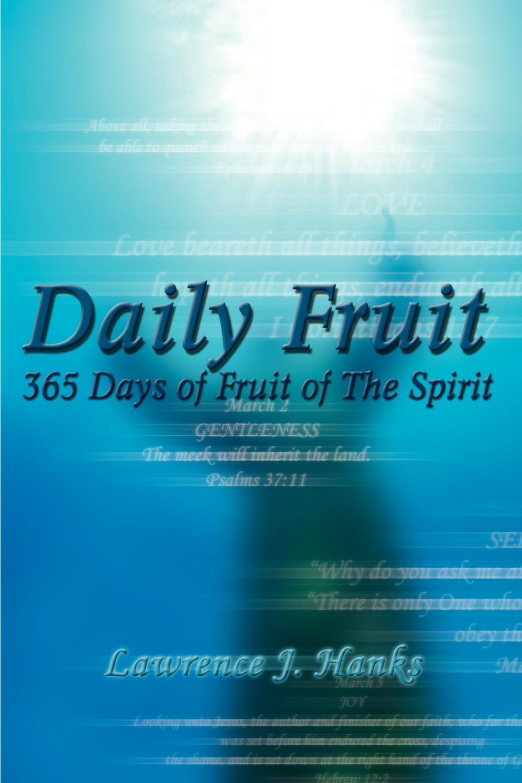 Lawrence J. Hanks Daily Fruit. 365 Days of Fruit of The Spirit fruit