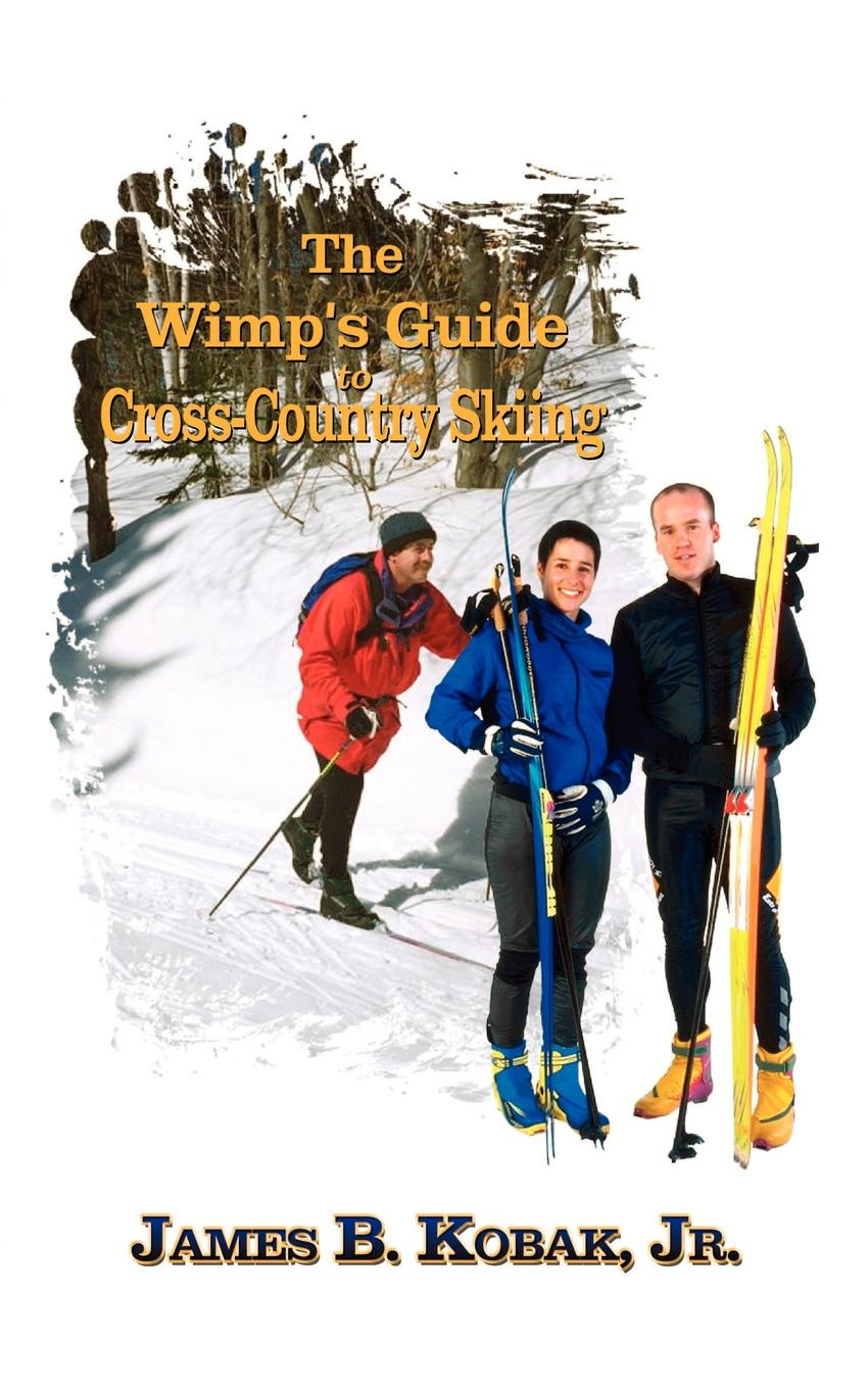 Kobak James The Wimp's Guide to Cross-Country Skiing все цены