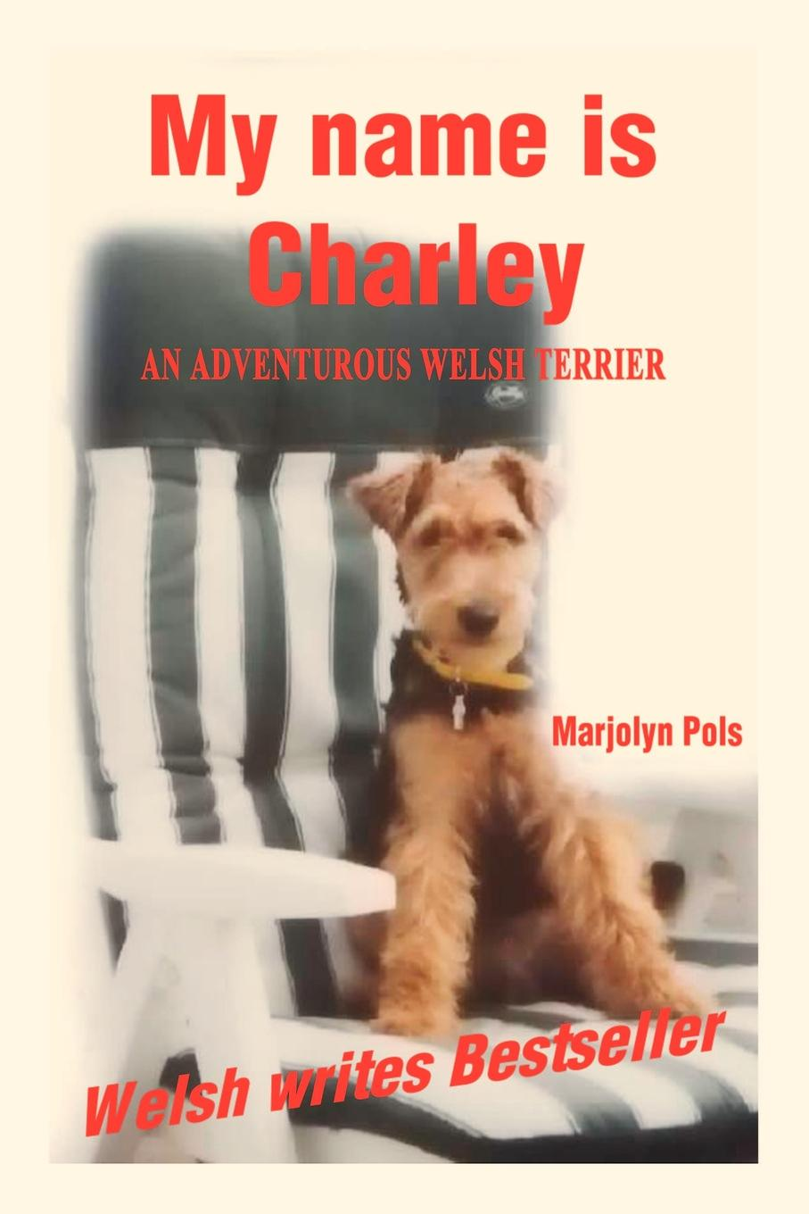 Marjolyn Pols My Name Is Charley. An Adventurous Welsh Terrier my name is leon