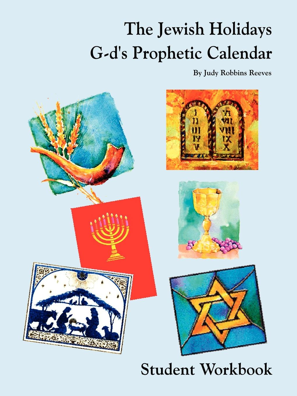 Judy Robbins Reeves The Jewish Holidays G-d's Prophetic Calendar Student Workbook judy duarte the rancher s hired fiancée