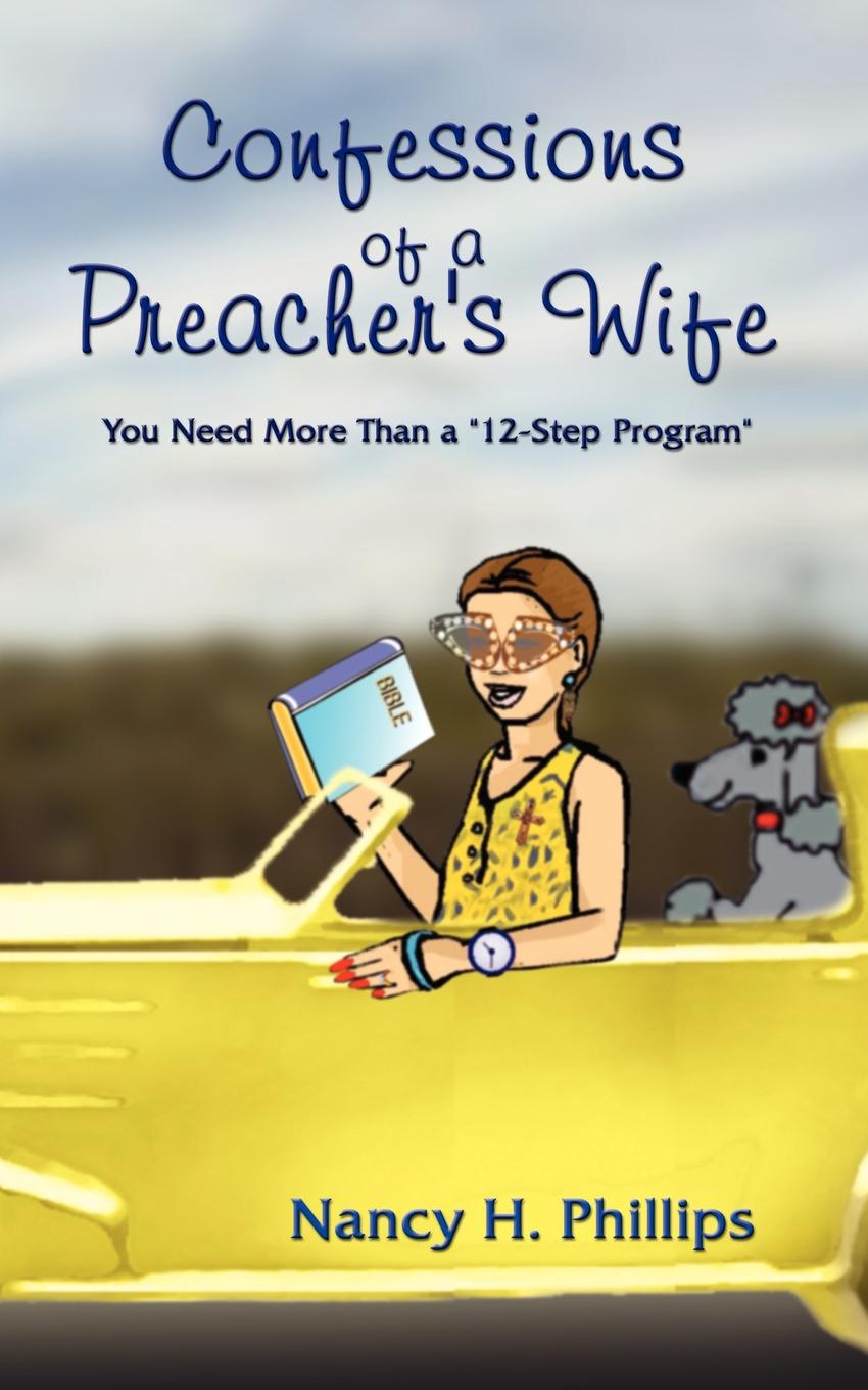Nancy H. Phillips Confessions of a Preacher's Wife. You Need More Than a 12-Step Program robert brands f robert s rules of innovation a 10 step program for corporate survival