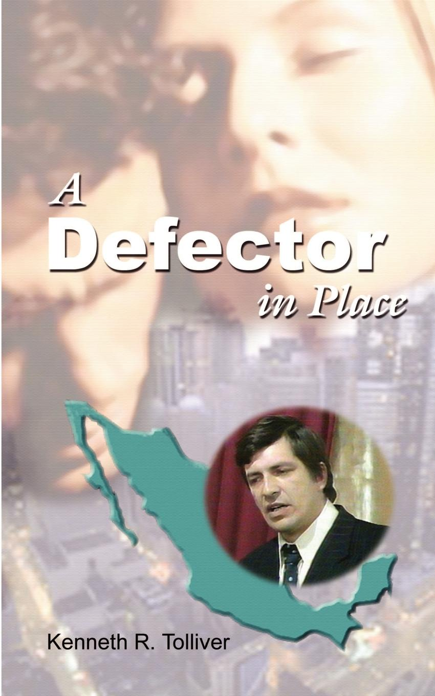 Kenneth R. Tolliver A Defector in Place