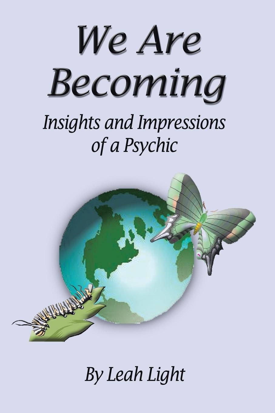 Leah Light We Are Becoming. Insights and Impressions of a Psychic
