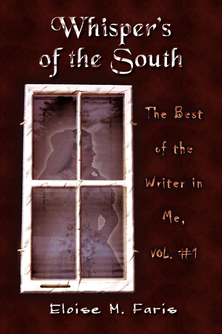 лучшая цена Eloise M. Faris Whispers of the South. The Best of the Writer in Me, Vol. #1