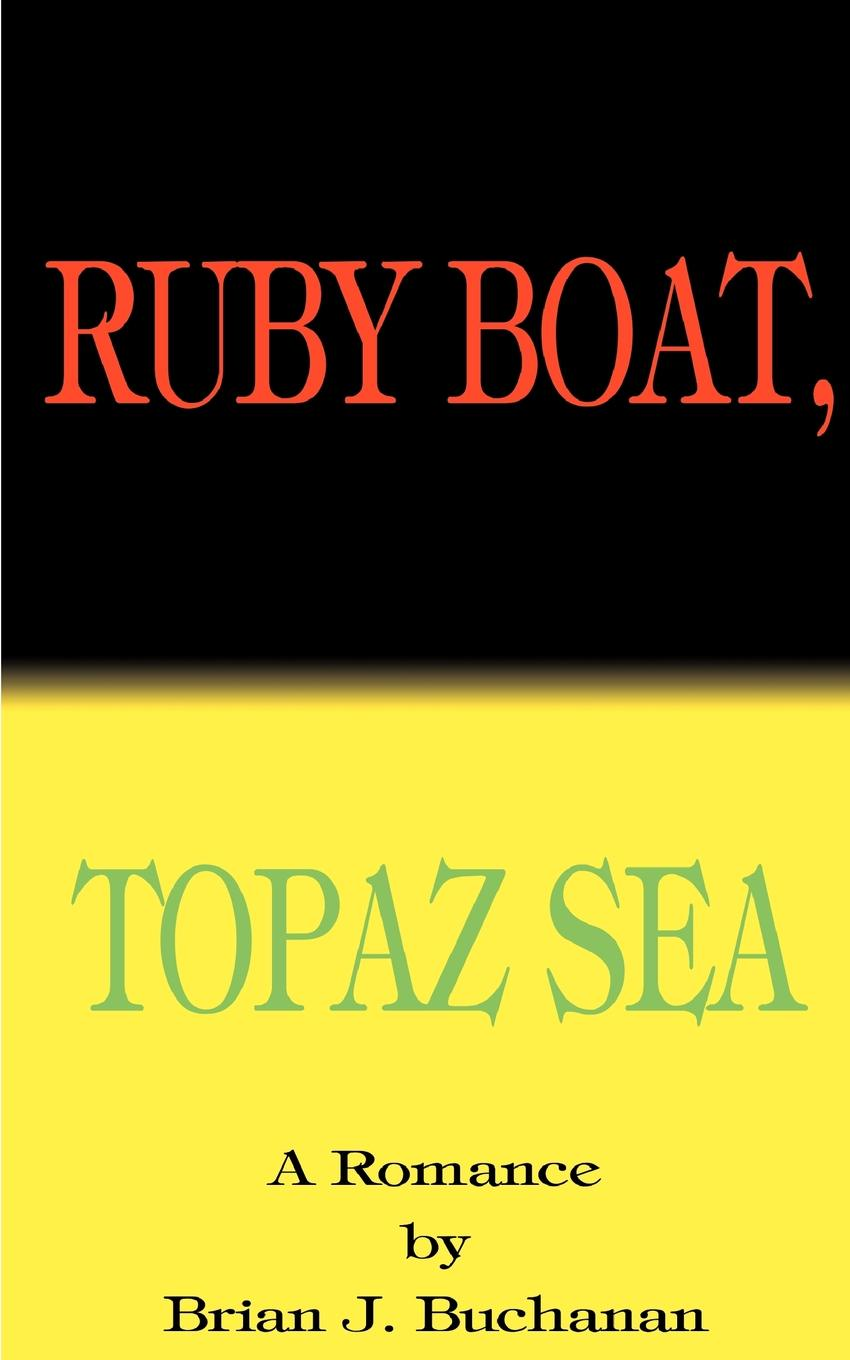 Brian J. Buchanan Ruby Boat, Topaz Sea цены