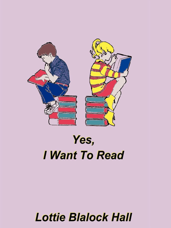 Lottie Blalock Hall Yes, I Want to Read
