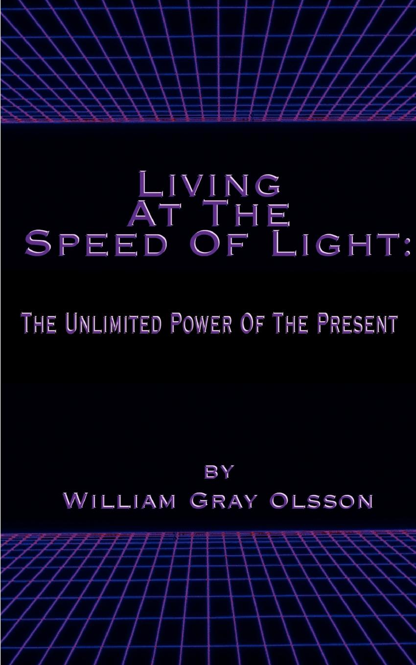 William Gray Olsson Living at the Speed of Light. The Unlimited Power of the Present cygnet brown living today the power of now