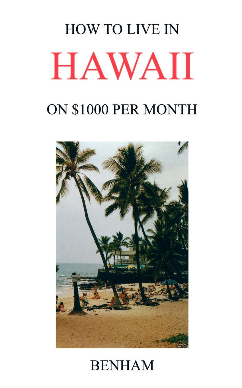 Yolanda J. Benham How to Live in Hawaii on .1000 Per Month