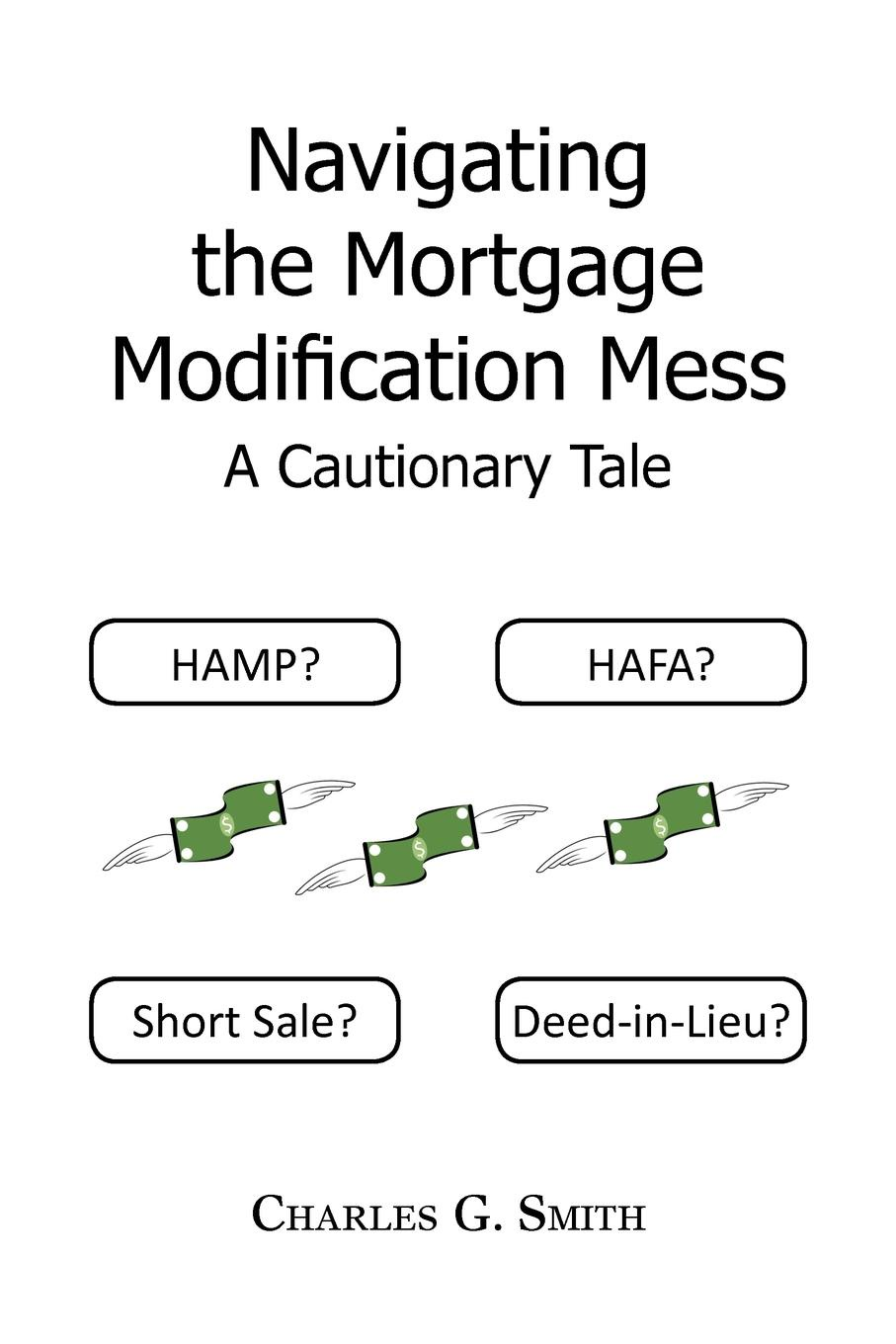 Charles G. Smith Navigating the Mortgage Modification Mess - A Cautionary Tale. A Cautionary Tale