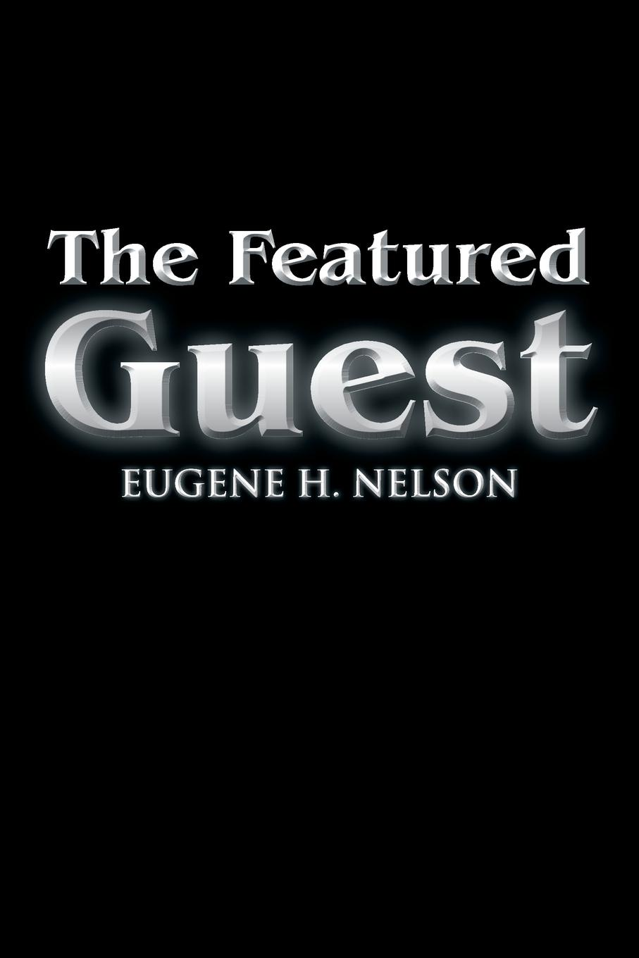 Eugene H. Nelson The Featured Guest guest