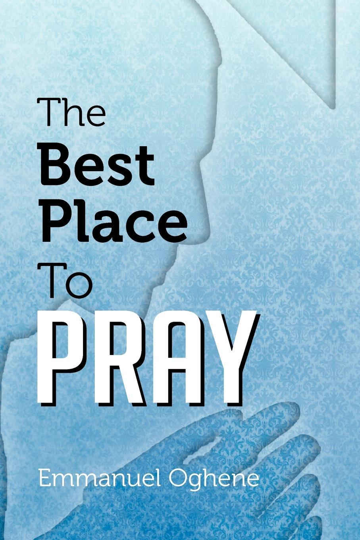 Emmanuel Oghene The Best Place to Pray