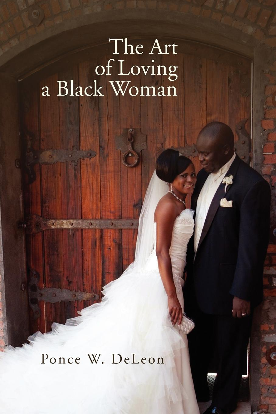 Ponce W. DeLeon The Art of Loving a Black Woman marc de smedt chinese art of loving