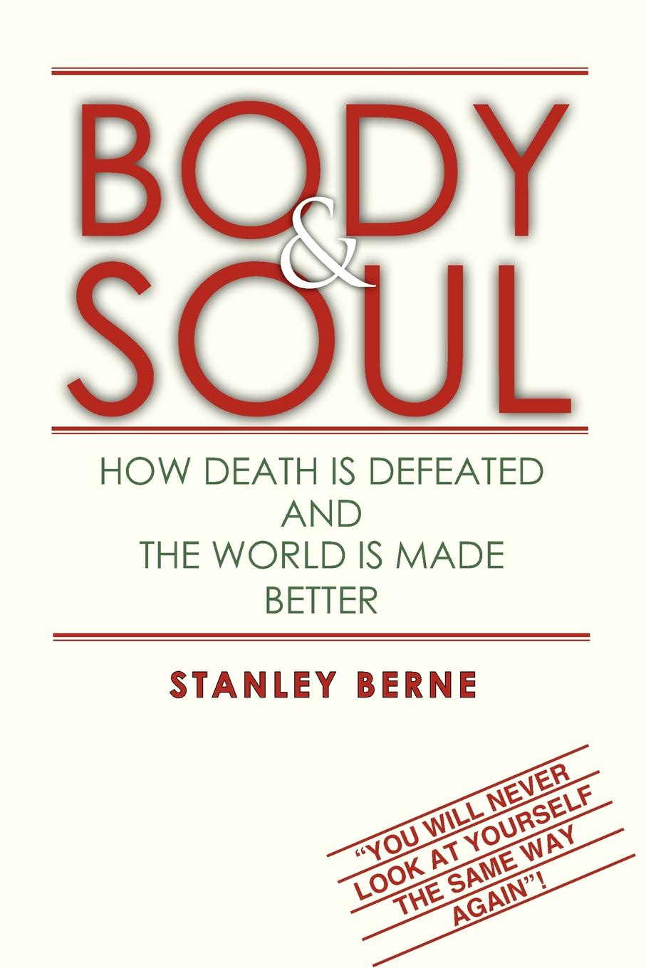 Stanley Berne BODY & SOUL. HOW DEATH IS DEFEATED AND THE WORLD IS MADE BETTER: (You Will Never Look At Yourself The Same Way Again! david s broder behind the front page a candid look at how the news is made