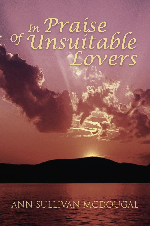 Ann Sullivan McDougal In Praise of Unsuitable Lovers