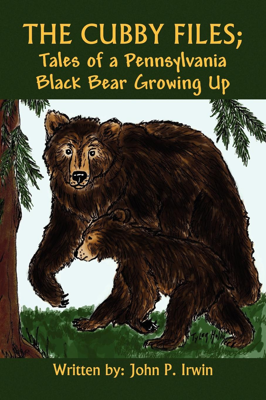 John P. Irwin The Cubby Files; Tales of a Pennsylvania Black Bear Growing Up maryann p diedwardo pennsylvania voices book two appaloosa visions