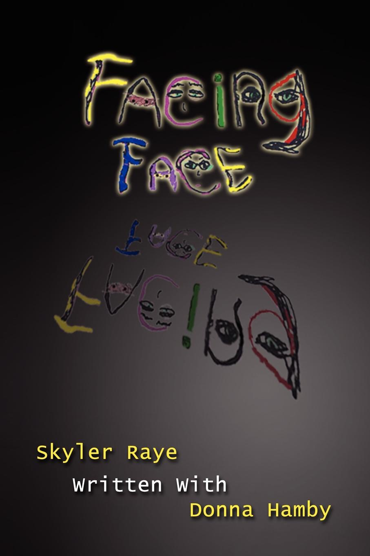 Skyler Raye Facing Face